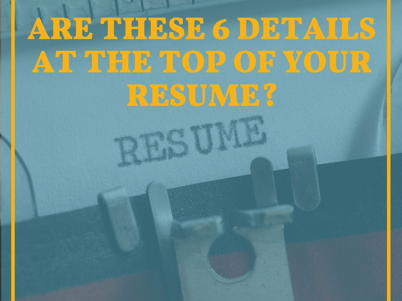 The 6 Details You Must Include At The Top Of Your Resume Iambackatwork